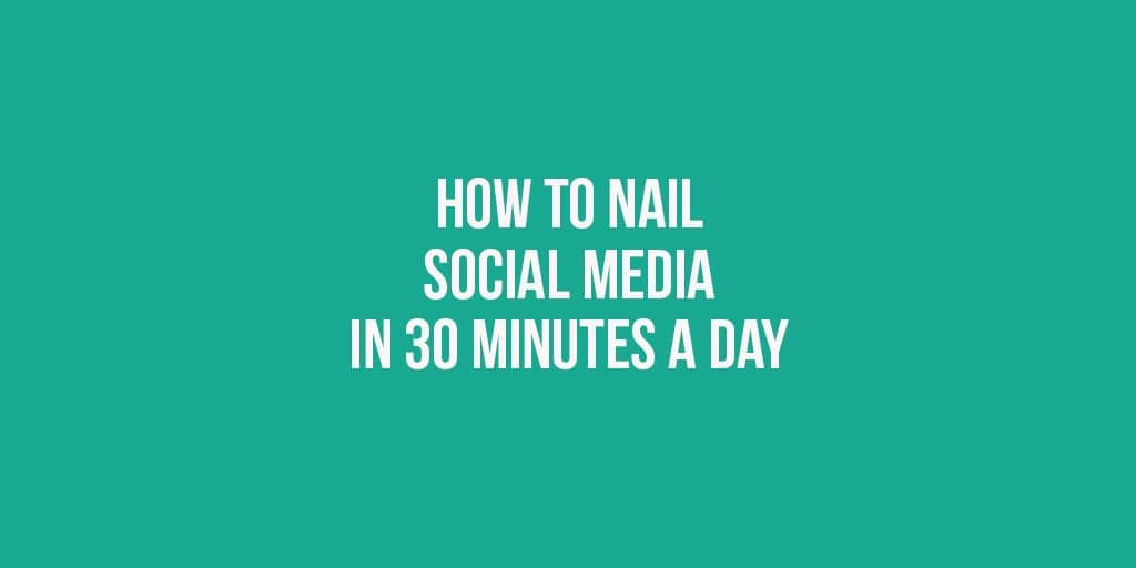 social media results with just 30 minutes a day