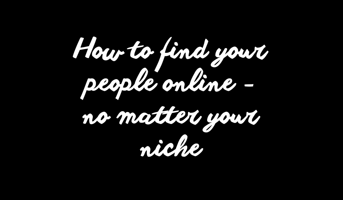How to find your people online no matter your business niche