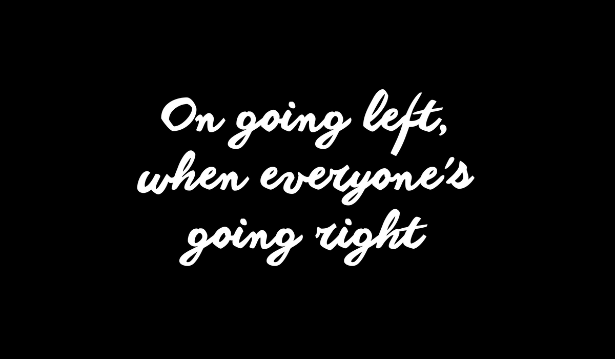 Going left when everyone's going right will help your business stand out