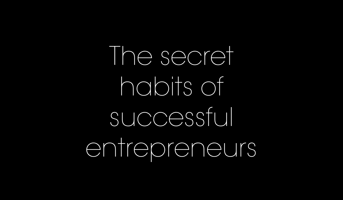 The secret success habits of top entrepreneurs