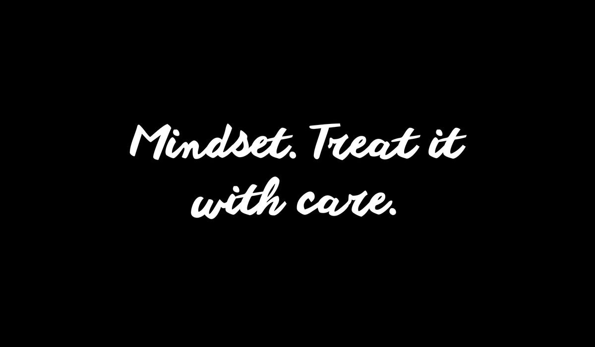 Mindset - treat it with care