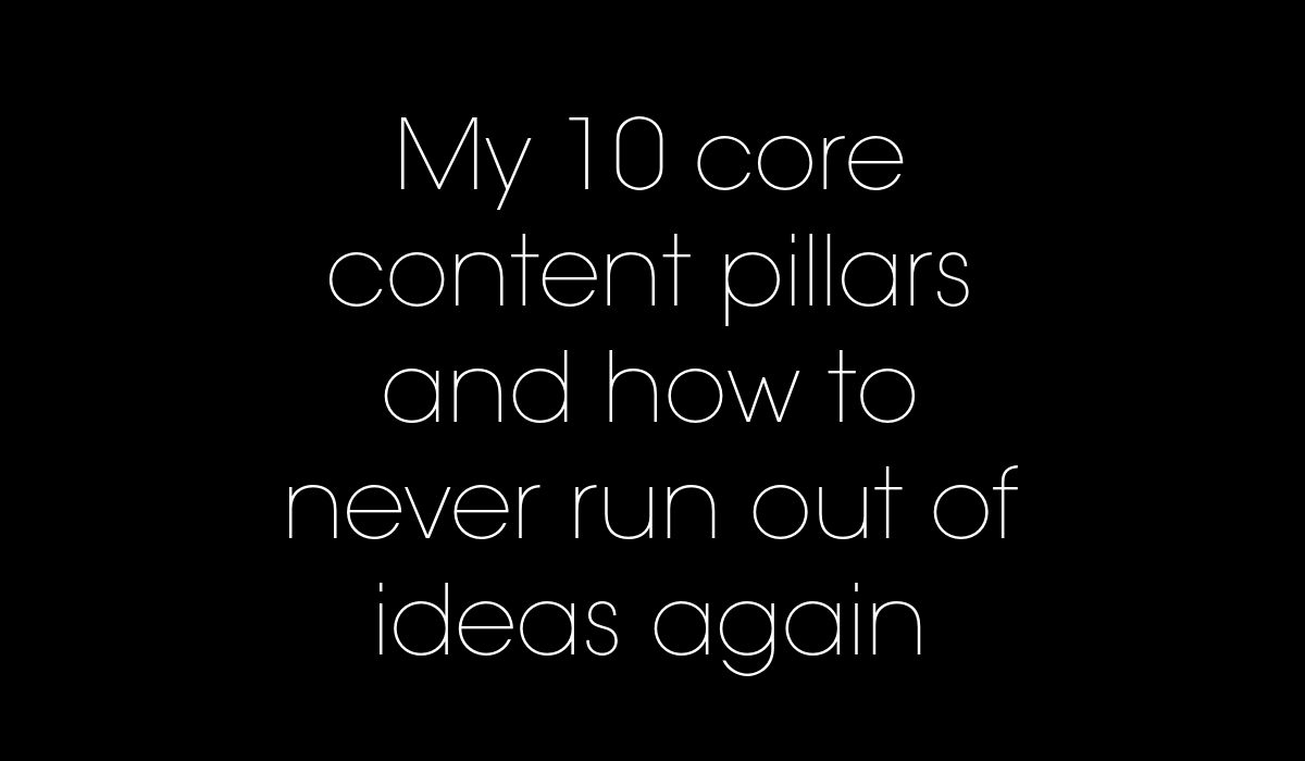 my 10 core content pillars and how to never run out of content ideas again