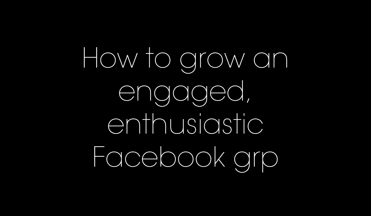 grow an engaged facebook group
