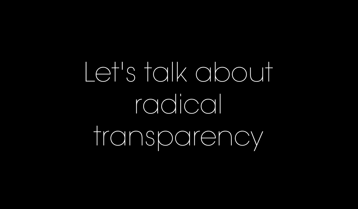Let's talk about radical transparency