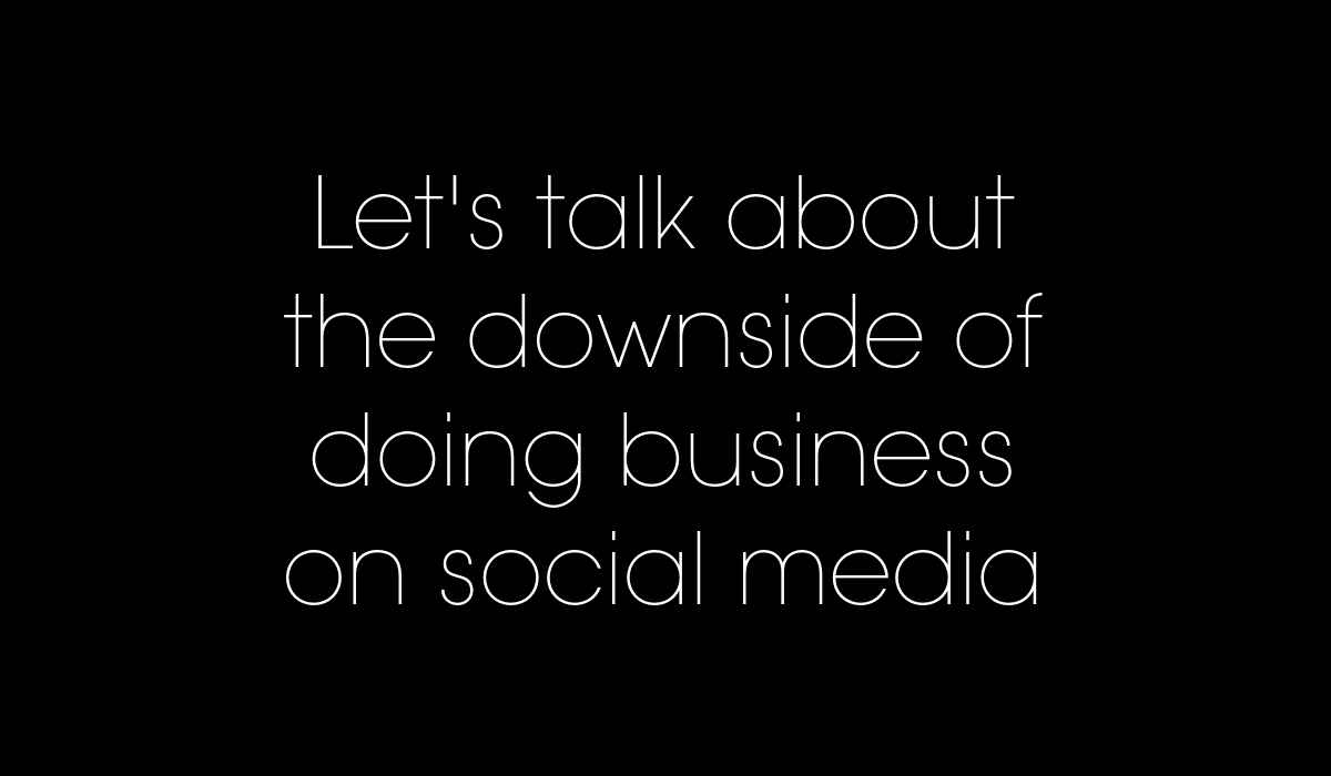 Let's talk about the downside of doing business on social media