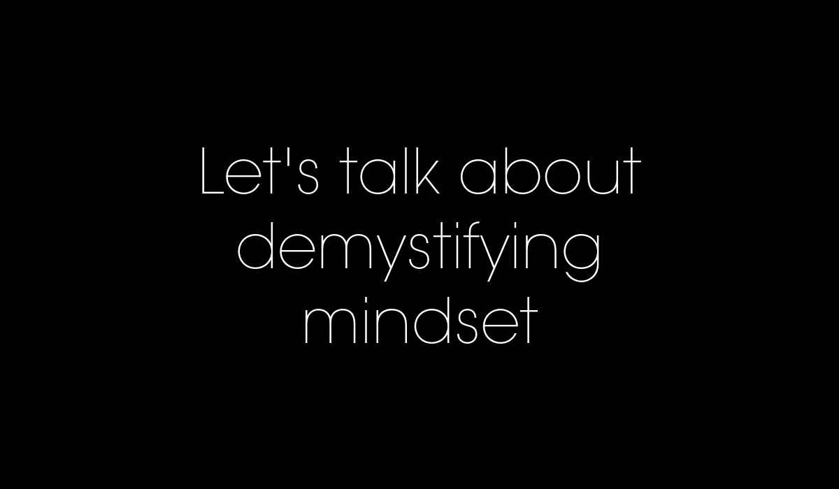 Let's talk about demystifying mindset