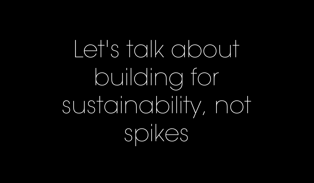 Lest's talk about building for sustainability, not spikes