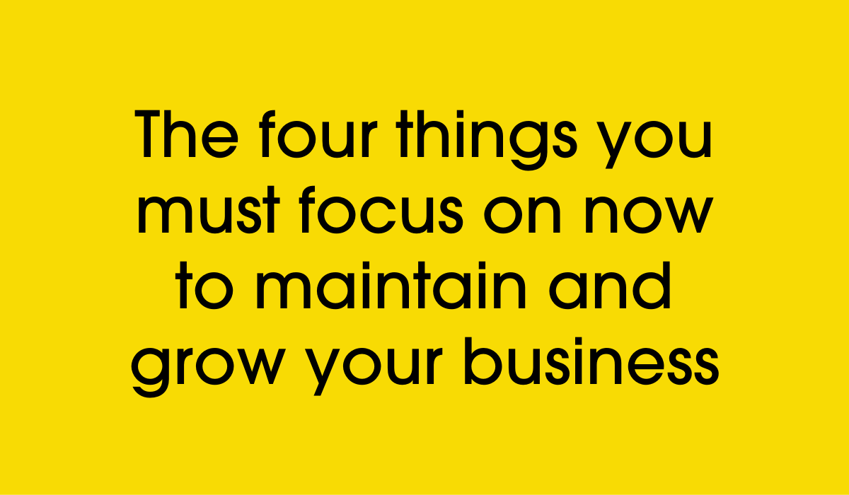 the four things to focus on now to grow your online business