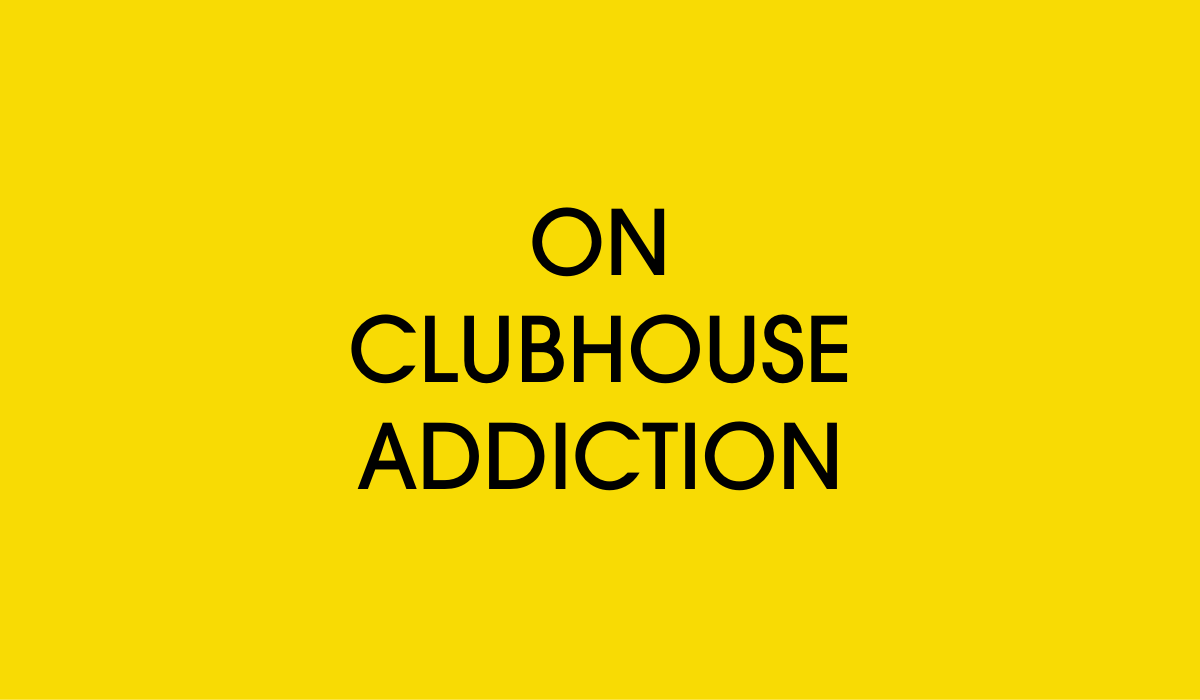 Clubhouse addiction